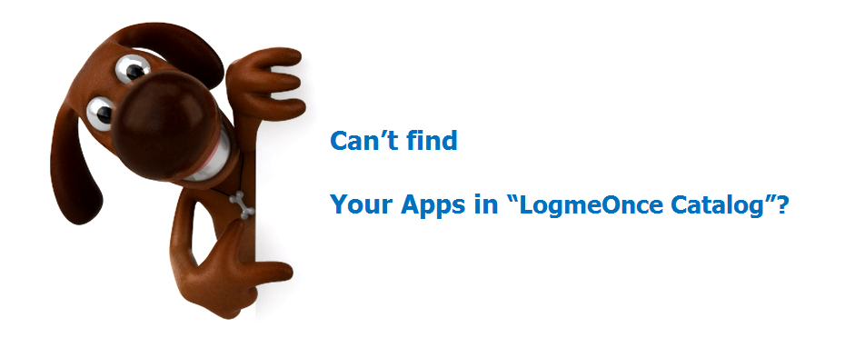 LogmeOnce_FAQs_Can_t_find_Your_Apps_in_LogmeOnce_Catalog_01_image1.png